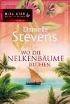 Wo die Nelkenbäume blühen - Danielle Stevens