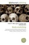 Body-Snatching - Agnes F. Vandome, John McBrewster, Sam B Miller II