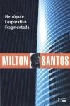 Metrópole Corporativa Fragmentada: o caso de São Paulo - Milton Santos