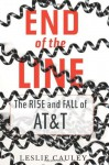 End of the Line: The Rise and Fall of AT&T - Leslie Cauley