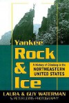 Yankee Rock & Ice: A History of Climbing in the Northeastern United States - Laura Waterman, Guy Waterman, S. Peter Lewis