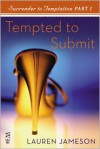 Surrender to Temptation Part I: Tempted to Submit - Lauren Jameson