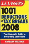 J.K. Lasser's 1001 Deductions and Tax Breaks 2008: Your Complete Guide to Everything Deductible - J.K. Lasser