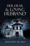 Her Dear and Loving Husband - Meredith Allard