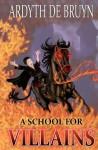 A School for Villains - Ardyth DeBruyn, Leo DeBruyn