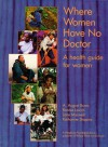 Where Women Have No Doctors: A Health Guide for Women - A. August Burn, Jane Maxwell, Katharine Shapiro