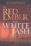 The Red Ember in the White Ash: Letting God Reignite Your Spiritual Passion - Lloyd John Ogilvie