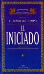 El Señor del Tiempo: El iniciado (El Señor del Tiempo, #1) - Louise Cooper, José Ferrer Aleu