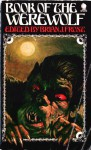 Book of the Werewolf - Brian J. Frost, Manly Banister, A. Merritt, H. Warner Munn, Elliott O'Donnell, Seabury Quinn, Ambrose Bierce, Gilbert Campbell, August Derleth, Dale C. Donaldson, Beverly Haaf, Clemence Houseman, Sutherland Menzies, Peter Fleming
