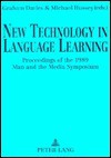 New Technology in Language Learning: Proceedings of the 1989 Man and the Media Symposium - Graham Davies, Michael Hussey