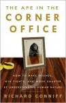 The Ape in the Corner Office: How to Make Friends, Win Fights and Work Smarter by Understanding Human Nature - Richard Conniff