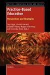 Practice-Based Education: Perspectives and Strategies - Joy Higgs, Ronald Barnett, Stephen Billett