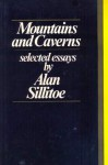 Mountains And Caverns: Selected Essays - Alan Sillitoe