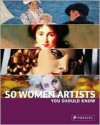 50 Women Artists You Should Know (50 You Should Know) (50 You Should Know) - Christiane Weidemann, Melanie Klier