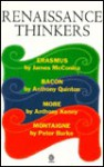 Renaissance Thinkers: Erasmus, Bacon, More, and Montaigne - James McConica, Anthony Quinton, Anthony Kenny