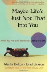 Maybe Life's Just Not That Into You: When You feel Like the World's Voted You Off - Martha Bolton, Brad Dickson