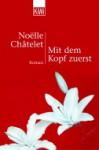 Mit Dem Kopf Zuerst Roman - Noëlle Châtelet, Uli Wittmann