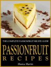 Passionfruit Recipes - The Complete Passionfruit Recipe Guide - Monica Martin