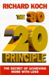The 80/20 Principle: The Secret Of Achieving More With Less - Richard Koch
