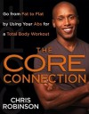 The Core Connection: Go from Fat to Flat by Using Your Abs for a Total Body Workout - Chris Robinson
