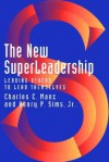 The New Superleadership: Leading Others to Lead Themselves - Charles C. Manz, Henry P. Sims Jr.