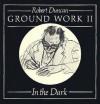 Ground Work II: In the Dark - Robert Duncan