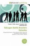 Bakugan Battle Brawlers Episodes - Agnes F. Vandome, John McBrewster, Sam B Miller II