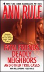 Fatal Friends, Deadly Neighbors: Ann Rule's Crime Files Volume 16 - Ann Rule