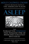 Asleep: The Forgotten Epidemic that Remains One of Medicine's Greatest Mysteries - Molly Caldwell Crosby