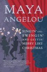 Singin' and Swingin' and Gettin' Merry Like Christmas - Maya Angelou
