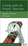 Living with an Angry Spouse: Help for Victims of Abuse - Edward T. Welch