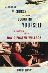 Although Of Course You End Up Becoming Yourself: A Road Trip with David Foster Wallace (Audio) - David Lipsky, Mike Chamberlain, Danny Campbell
