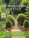 The Low Maintenance Garden: A Complete Guide To Designs, Plants And Techniques For Easy Care Gardens - Susan Berry, Steve Bradley