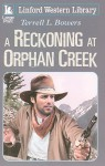 A Reckoning at Orphan Creek - Terrell L. Bowers