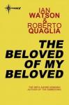 The Beloved of My Beloved - Ian Watson, Roberto Quaglia