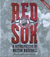 Red Sox: A Retrospective of Boston Baseball, 1901 to Today - Ken Leiker, Ken Leiker, Mark Vancil, Kendo Nagasaki