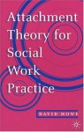 Attachment Theory For Social Work Practice - David Howe