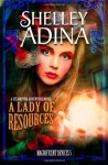 A Lady of Resources: A steampunk adventure novel: 5 (Magnificent Devices) - Shelley Adina