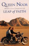 Leap Of Faith: Memoir Of An Unexpected Life - Queen Noor