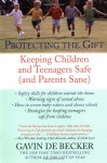 Protecting the Gift: Keeping Children and Teenagers Safe (and Parents Sane) - Gavin de Becker