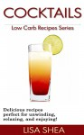 Cocktails - Low Carb Recipes (Low Carb Reference Book 13) - Lisa Shea