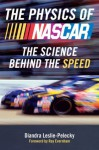 The Physics of Nascar: The Science Behind the Speed - Diandra Leslie-Pelecky