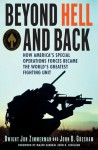 Beyond Hell and Back: How America's Special Operations Forces Became the World's Greatest Fighting Unit - Dwight Jon Zimmerman, John D. Gresham