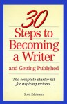 30 Steps to Becoming a Writer: And Getting Published : The Complete Starter Kit for Aspiring Writers - Scott Edelstein