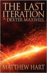 The Last Iteration Of Dexter Maxwell (The Last Iteration, #1) - Matthew Hart