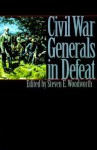 Civil War Generals in Defeat - Steven E. Woodworth