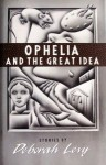 Ophelia and the Great Idea - Deborah Levy