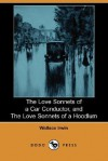 The Love Sonnets of a Car Conductor, and the Love Sonnets of a Hoodlum (Dodo Press) - Wallace Irwin
