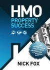 HMO Property Success the Proven Strategy for Financial Freedom Through Multi-Let Property Investing - Nick Fox, Sarah Walker