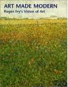 Art Made Modern: Roger Fry's Vision of Art - Christopher Green